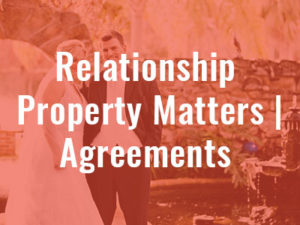 Relationship Property Matters | Agreements - Swayne McDonald